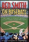 Red Smith on Baseball: The Game's Greatest Writer on the Game's Greatest Years