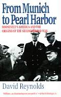 From Munich to Pearl Harbor Roosevelts America & the Origins of the Second World War