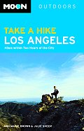 Take a Hike Los Angeles Hikes Within Two Hours of the City