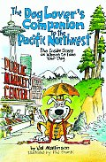 Dog Lovers Companion to the Pacific Northwest The Inside Scoop on Where to Take Your Dog 2005