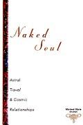 Naked Soul Astral Travel & Cosmic Relati