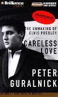 Careless Love The Unmaking Of Elvis Pr