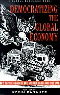 Democratizing the Global Economy The Battle Against the World Bank & the IMF