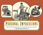 Personal Impressions The Small Printing Press in Nineteenth Century America