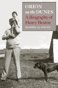 Orion on the Dunes A Biography of Henry Beston