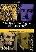 The Ferocious Engine of Democracy: A History of the American Presidency, Volume 1