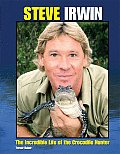 Steve Irwin The Incredible Life Of The