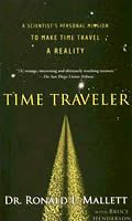 Time Traveler A Scientists Personal Mission to Make Time Travel a Reality