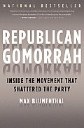 Republican Gomorrah Inside the Movement That Shattered the Party
