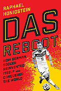 Das Reboot How German Soccer Reinvented Itself & Conquered the World