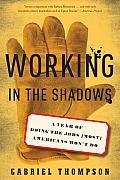 Working in the Shadows A Year of Doing the Jobs Most Americans Wont Do