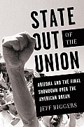 State Out of the Union Arizona & the Final Showdown Over the American Dream