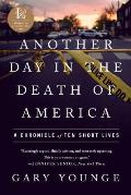 Another Day in the Death of America A Chronicle of Ten Short Lives