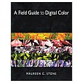 Field Guide To Digital Color