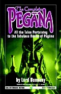 Complete Pegana All the Tales Pertaining to the Fabulous Realm of Pegana