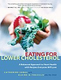 Eating for Lower Cholesterol A Balanced Approach to Heart Health with Recipes Everyone Will Love