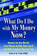 What Do I Do with My Money Now Answers for Any Market from Warren Buffett Peter Lynch & Other Investors You Can Trust