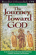 Journey Toward God Following in the Footsteps of the Great Spiritual Writers Catholic Protestant & Orthodox