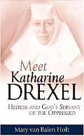 Meet Katharine Drexel Heiress & Gods Servant of the Oppressed
