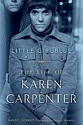Little Girl Blue The Life of Karen Carpenter