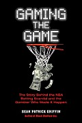 Gaming the Game: The Story of the NBA Betting Scandal and the Gambler Who Made It Happen