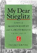 My Dear Stieglitz: Letters of Marsden Hartley and Alfred Stieglitz, 1912-1915