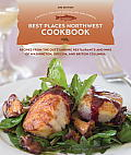Best Places Northwest Cookbook Recipes from the Outstanding Restaurants & Inns of Washington Oregon & British Columbia