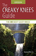 Creaky Knees Guide Oregon 1st Edition The 80 Best Easy Hikes