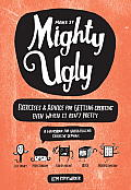 Make It Mighty Ugly Exercises & Advice for Getting Creative Even When It Aint Pretty