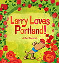 Larry Loves Portland!: A Larry Gets Lost Book