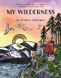 My Wilderness An Alaskan Adventure