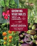 Growing Vegetables West of the Cascades 35th Anniversary: The Complete Guide to Organic Gardening