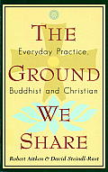 The Ground We Share: Everyday Practice, Buddhist and Christian