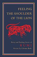 Feeling the Shoulder of the Lion Poetry & Teaching Stories of Rumi