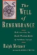 Well of Remembrance Rediscovering the Earth Wisdom Myths of Northern Europe