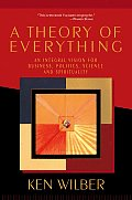 Theory of Everything An Integral Vision for Business Politics Science & Spirituality