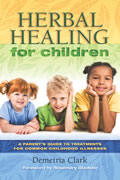 Herbal Healing for Children A Guide to Treatments for Common Childhood Illnesses