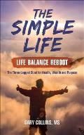 The Simple Life - Life Balance Reboot: The Three Legged Stool for Health, Wealth and Purpose