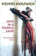 Love in a Fearful Land A Guatemalan Story