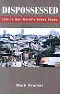 Dispossessed Life in Our Worlds Urban Slums