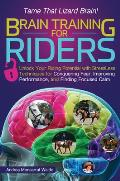 Brain Training for Riders Unlock Your Riding Potential with Stressless Techniques for Conquering Fear Improving Performance