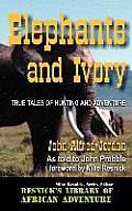 Elephants & Ivory True Tales of Hunting & Adventure
