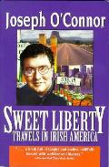 Sweet Liberty Travels In Irish America