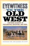 Eyewitness to the Old West: First-Hand Accounts of Exploration, Adventure, and Peril