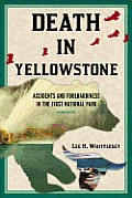 Death in Yellowstone Accidents & Foolhardiness in the First National Park