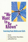 We Want to Be Known Learning from Adolescent Girls