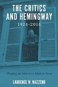 The Critics and Hemingway, 1924-2014: Shaping an American Literary Icon