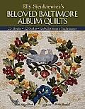 Elly Sienkiewiczs Beloved Baltimore Album Quilts 25 Blocks 12 Quilts Embellishmen