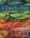 A Touch of Felt: 22 Fresh and Fun Projects Stylish Gifts and Designer Accents Inventive Needle Felting and Appliqu
