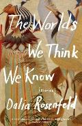 The Worlds We Think We Know: Stories